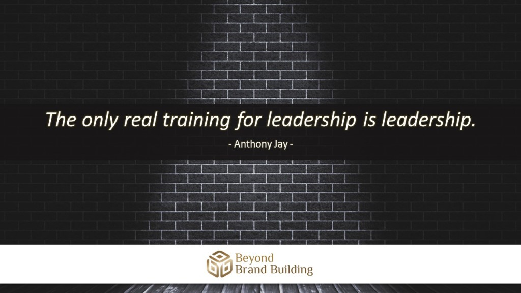 The only training for leadership is leadership